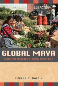Global Maya: Work and Ideology in Rural Guatemala
