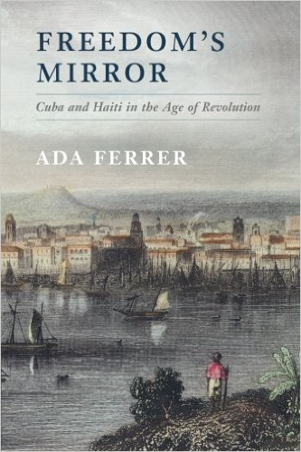 Ada Ferrer's book, Freedom's Mirror, won three awards from the American Historical Association.